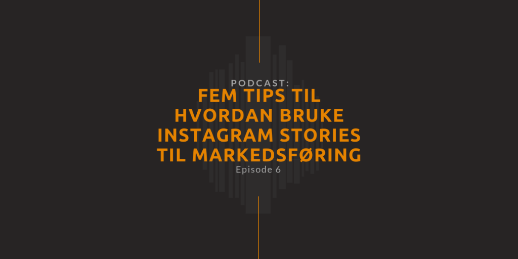 podcast episode 6 - fem tips til hvordan du kan bruke stories til markedsføring somebilde